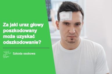 Za jaki uraz głowy poszkodowany może uzyskać odszkodowanie?